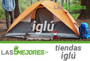 mejores tiendas de acampar iglu